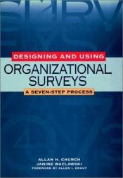 book cover of Designing and using organizational surveys : a seven-step process by Allan H. Church