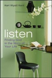 book cover of Listen: Finding God in the Story of Your Life by Keri Wyatt Kent