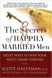 book cover of The Secrets of Happily Married Men: Eight Ways to Win Your Wife's Heart Forever by Scott Haltzman
