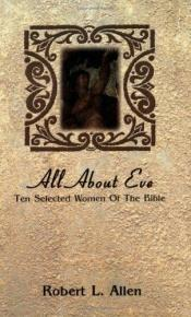 book cover of All About Eve: Ten Selected Women of the Bible by Robert L. Allen