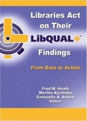book cover of Libraries act on their LibQUAL+ findings : from data to action by author not known to readgeek yet