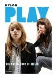 book cover of Play : The Nylon Book of Music by April Long