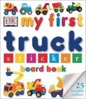 book cover of My First Truck Sticker Board Book (My First Sticker Board Books) by DK Publishing