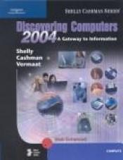 book cover of Discovering Computers 2004: A Gateway to Information Web Enhanced : Complete (Discovering Computers) by Gary B. Shelly