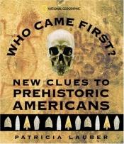 book cover of Who Came First? New Clues to Prehistoric Americans by Patricia Lauber