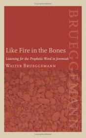 book cover of Like Fire in the Bones: Listening for the Prophetic Word in Jeremiah BS1525.52 .B78 2006 by Walter Brueggemann