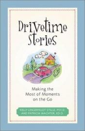 book cover of Drivetime Stories: Making the Most of Moments on the Go by Kelly Lingerfeldt Stille