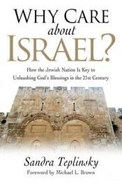 book cover of Why Care about Israel?: How the Jewish Nation Is Key to Unleashing God's Blessings in the 21st Century by Sandra Teplinsky