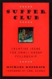 book cover of Supper Club: Creative Ideas for Small-Group Fellowship by Michael Kendrick