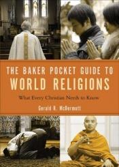 book cover of Baker Pocket Guide to World Religions, The: What Every Christian Needs to Know (Baker Pocket Guides To...) by Gerald McDermott