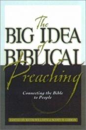 book cover of The Big Idea of Biblical Preaching: Connecting the Bible to People by Scott Gibson