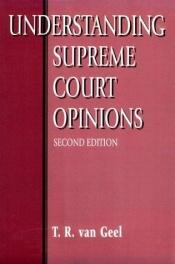 book cover of Understanding Supreme Court opinions by Tyll Van Geel