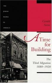 book cover of A Time for Building: The Third Migration, 1880-1920 (The Jewish People in America) by Gerald Sorin