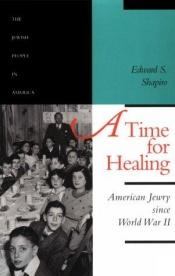 book cover of A Time for Healing: American Jewry since World War II by Edward S. Shapiro
