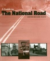 book cover of A Guide to the National Road (The Road and American Culture) by Karl B. Raitz