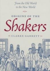 book cover of Origins of the Shakers by Clarke Garrett
