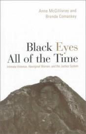 book cover of Black eyes all of the time : intimate violence, aboriginal women, and the justice system by Anne McGillivray