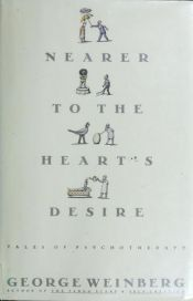 book cover of Nearer to the Heart's Desire: Tales of Psychotherapy by George Weinberg