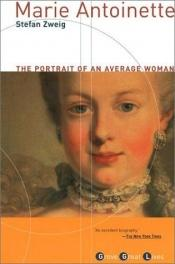 book cover of Marie Antoinette: The Portrait of an Average Woman by Stefan Zweig