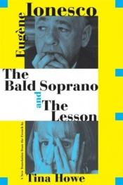 book cover of The Bald Soprano and The Lesson: Two Plays -- A New Translation by Eugène Ionesco