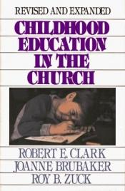book cover of Childhood Education in the Church by Joanne Brubaker