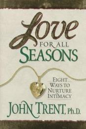 book cover of Love for All Seasons: Eight Ways to Nuture Intimacy by John T. Trent