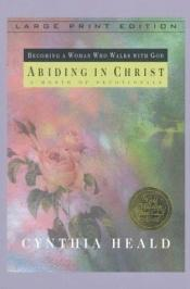 book cover of Abiding in Christ: A Month of Devotionals by Cynthia Heald