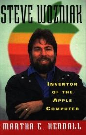 book cover of Steve Wozniak, Inventor of the Apple Computer by Martha E. Kendall