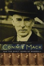 book cover of Connie Mack and the early years of baseball by Norman L. Macht