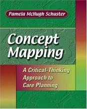 book cover of Concept Mapping: A Critical-Thinking Approach to Care Planning by Pamela McHugh Schuster