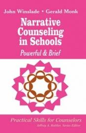 book cover of Narrative Counseling in Schools: Powerful & Brief by John Maxwell Winslade