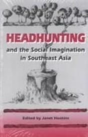 book cover of Headhunting and the social imagination in Southeast Asia by Jules De Raedt