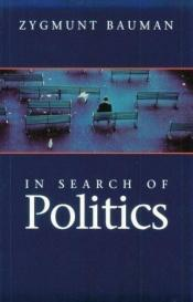book cover of In search of politics by Zygmunt Bauman