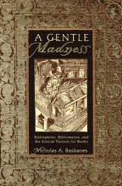book cover of A gentle madness: bibliophiles, bibliomanes, and the eternal passion for books by Nicholas A Basbanes