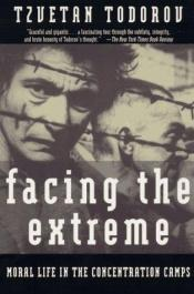 book cover of Facing the extreme : moral life in the concentration camps by Tzvetan Todorov