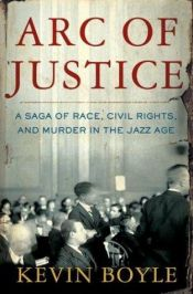 book cover of Arc of Justice: A Saga of Race, Civil Rights, and Murder in the Jazz Age by Kevin Boyle