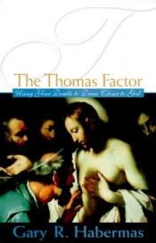 book cover of The Thomas Factor: Using Your Doubts to Draw Closer to God by Gary R. Habermas