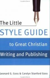 book cover of The Little Style Guide to Great Christian Writing and Publishing by Leonard G. Goss