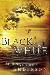 book cover of Black Or White by John Aubrey Anderson