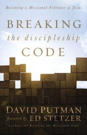 book cover of Breaking the Discipleship Code: Becoming a Missional Follower of Jesus by David Putman