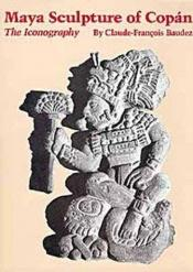 book cover of Maya Sculpture of Copan: The Iconography by Claude Baudez