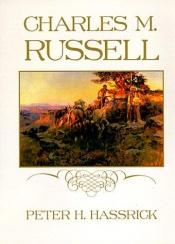 book cover of Charles M. Russell (Library of American Art) by Peter H. [Remington] Hassrick