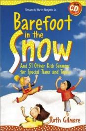 book cover of Barefoot in the Snow: And 51 Other Kids Sermons for Special Times and Topics (Children's Sermons) by Ruth Gilmore