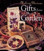 book cover of Making Glorious Gifts from Your Garden by Marie Browning