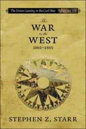 book cover of The Union Cavalry in the Civil War: The War in the West, 1861-1865 by Stephen Z. Starr