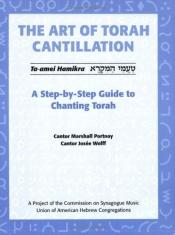 book cover of The Art of Torah Cantillation: A Step-by-Step Guide to Chanting Torah [Book CD] by Marshall Portnoy; Josee Wolff