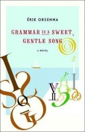 book cover of Grammar is a gentle, sweet song by Erik Orsenna