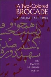 book cover of A Two-Colored Brocade: The Imagery of Persian Poetry by Annemarie Schimmel