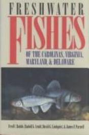 book cover of Freshwater fishes of the Carolinas, Virginia, Maryland, and Delaware by Fred C. Rohde