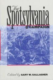 book cover of The Spotsylvania Campaign (Military Campaigns of the Civil War) by Gary W. Gallagher